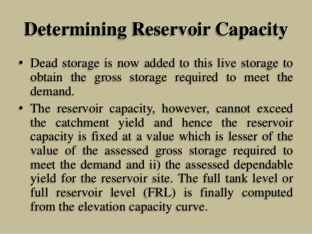 Determining Reservoir Capacity • Dead storage is now added to this live storage to obtain the gross storage required to me...