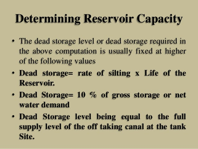 Determining Reservoir Capacity • The dead storage level or dead storage required in the above computation is usually fixed...