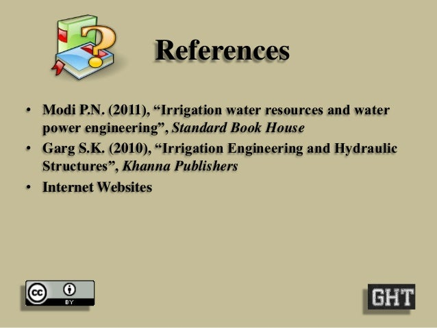 """References • Modi P.N. (2011), """"Irrigation water resources and water power engineering"""", Standard Book House • Garg S.K. (..."""