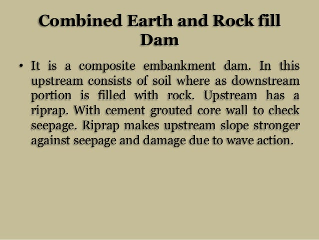 Combined Earth and Rock fill Dam • It is a composite embankment dam. In this upstream consists of soil where as downstream...