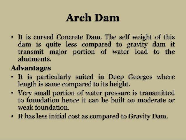 Arch Dam • It is curved Concrete Dam. The self weight of this dam is quite less compared to gravity dam it transmit major ...