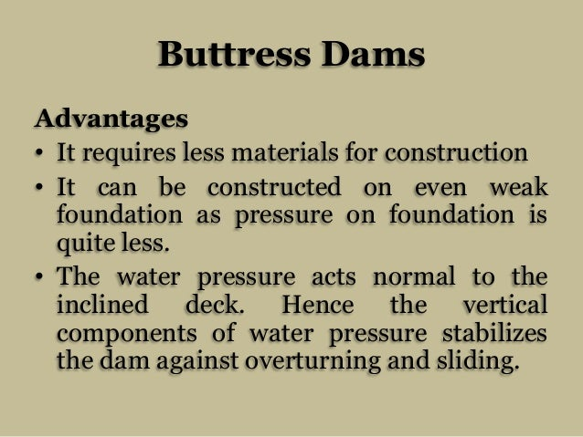 Buttress Dams Advantages • It requires less materials for construction • It can be constructed on even weak foundation as ...