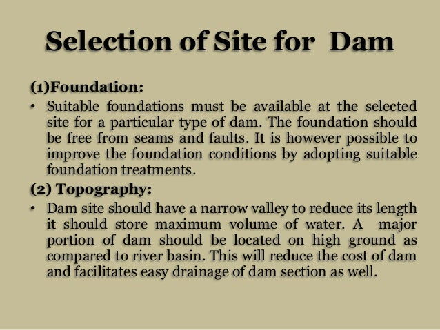Selection of Site for Dam (1)Foundation: • Suitable foundations must be available at the selected site for a particular ty...