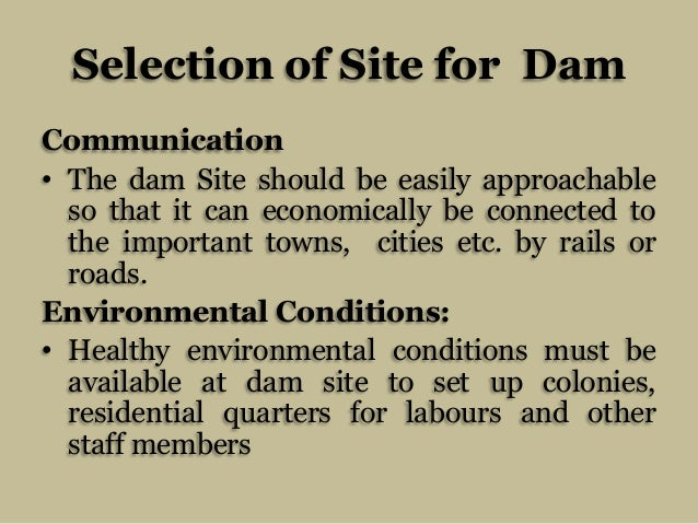 Selection of Site for Dam Communication • The dam Site should be easily approachable so that it can economically be connec...
