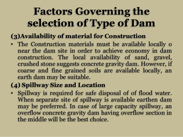 Factors Governing the selection of Type of Dam (3)Availability of material for Construction • The Construction materials m...