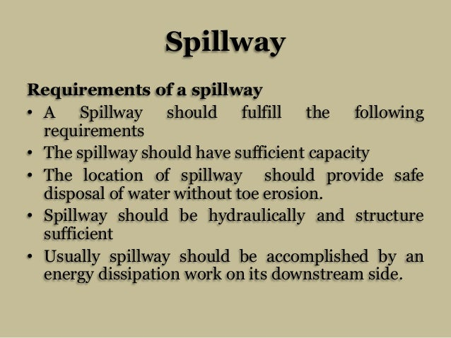 Spillway Requirements of a spillway • A Spillway should fulfill the following requirements • The spillway should have suff...
