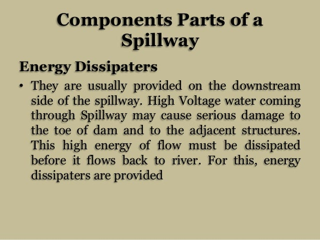 Components Parts of a Spillway Energy Dissipaters • They are usually provided on the downstream side of the spillway. High...