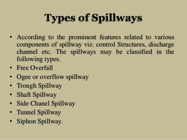 Types of Spillways • According to the prominent features related to various components of spillway viz. control Structures...