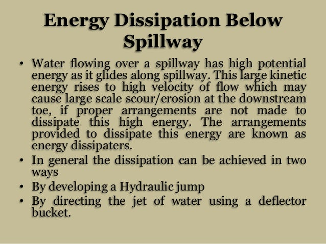 Energy Dissipation Below Spillway • Water flowing over a spillway has high potential energy as it glides along spillway. T...