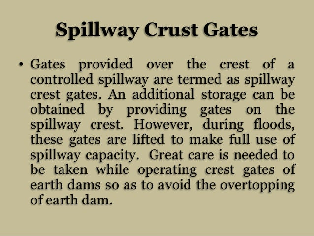 Spillway Crust Gates • Gates provided over the crest of a controlled spillway are termed as spillway crest gates. An addit...