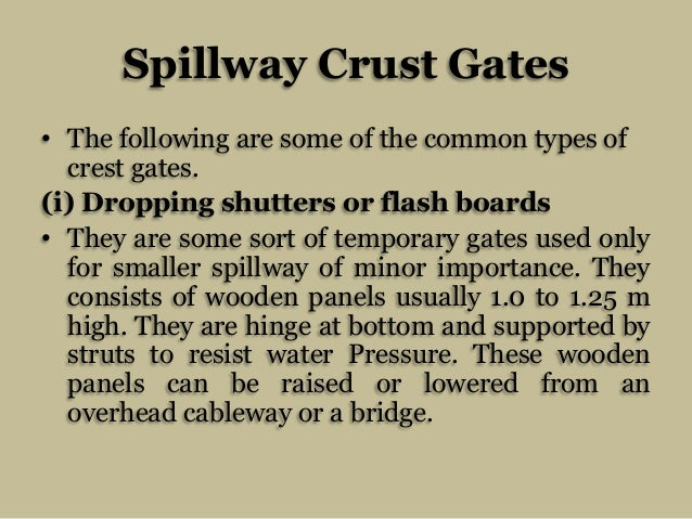 Spillway Crust Gates • The following are some of the common types of crest gates. (i) Dropping shutters or flash boards • ...