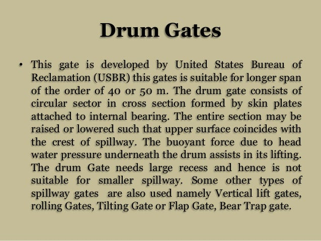Drum Gates • This gate is developed by United States Bureau of Reclamation (USBR) this gates is suitable for longer span o...