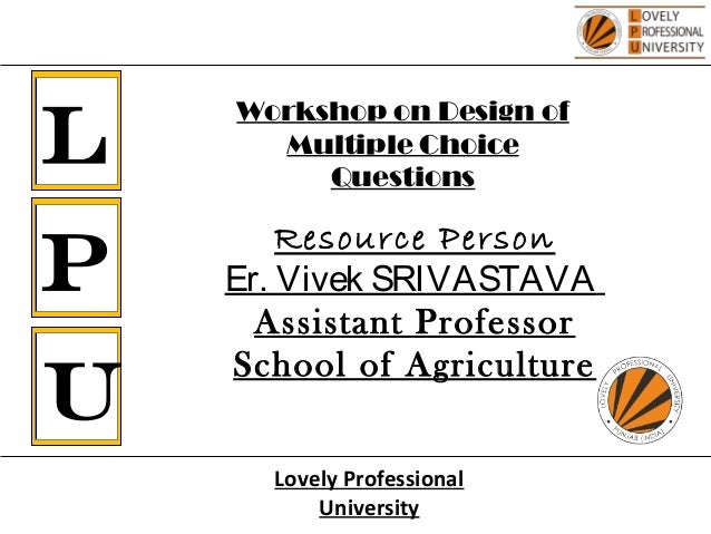 L P U Resource Person Er. Vivek SRIVASTAVA Assistant Professor School of Agriculture Lovely Professional University Worksh...