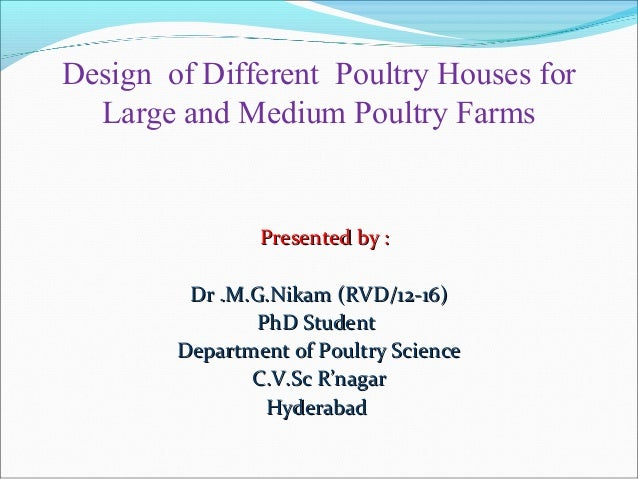 Design of Different Poultry Houses for Large and Medium Poultry Farms Presented by :Presented by : Dr .M.G.Nikam (RVD/12-1...