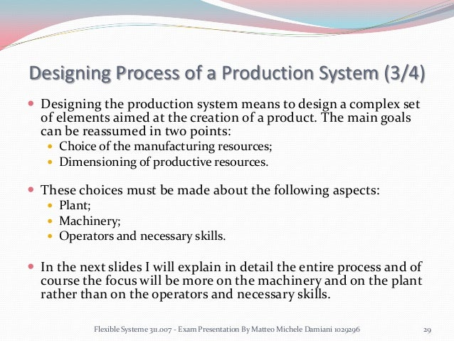 design of production systems A production system involves constant and numerous decisions that  to make  the best choices when designing or using production systems.