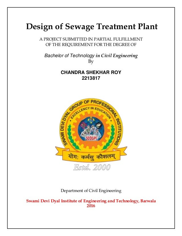 Design of Sewage Treatment Plant A PROJECT SUBMITTED IN PARTIAL FULFILLMENT OF THE REQUIREMENT FOR THE DEGREE OF Bachelor ...