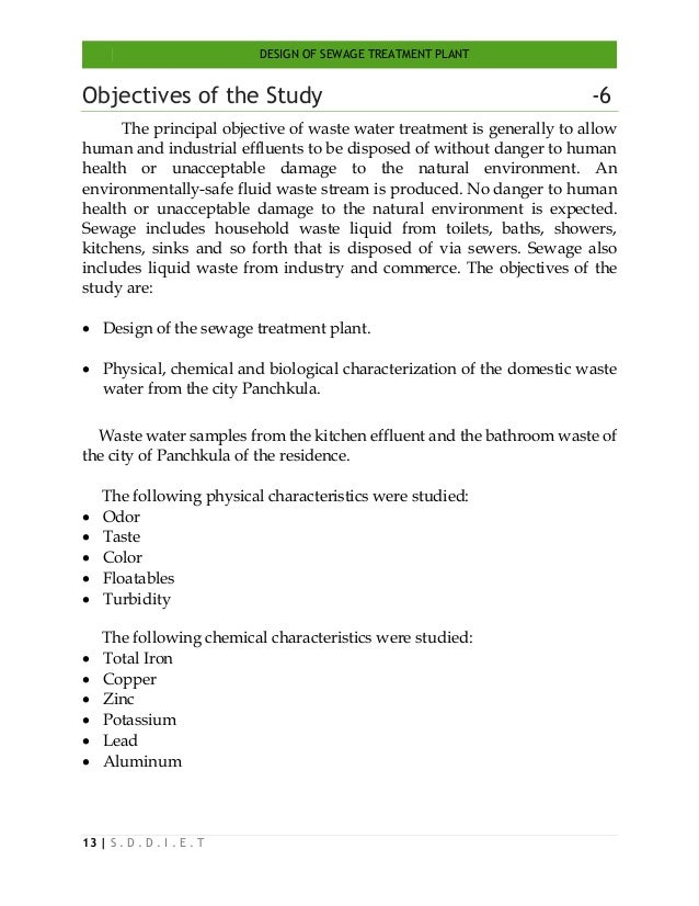 DESIGN OF SEWAGE TREATMENT PLANT 13   S . D . D . I . E . T Objectives of the Study -6 The principal objective of waste wa...