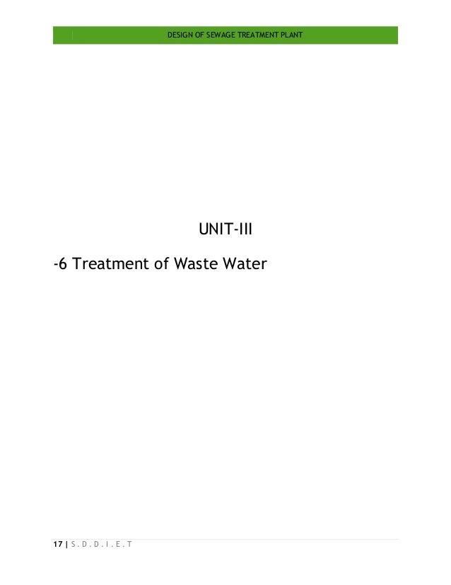 DESIGN OF SEWAGE TREATMENT PLANT 17   S . D . D . I . E . T UNIT-III -6 Treatment of Waste Water