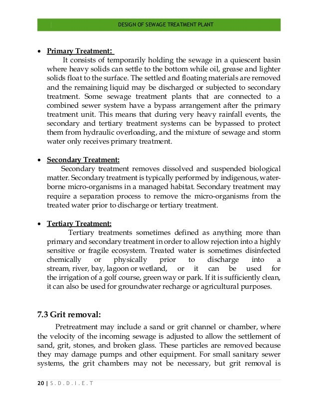DESIGN OF SEWAGE TREATMENT PLANT 20   S . D . D . I . E . T  Primary Treatment: It consists of temporarily holding the se...