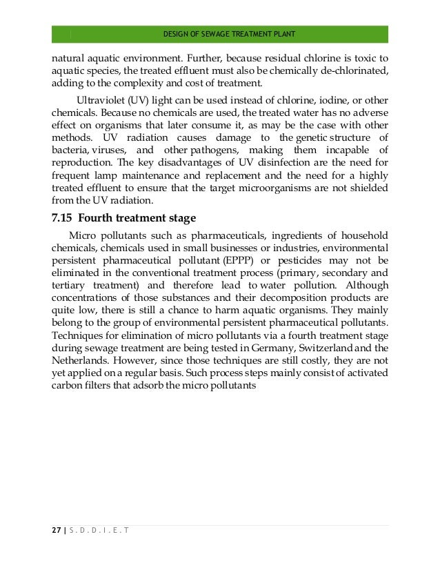DESIGN OF SEWAGE TREATMENT PLANT 27   S . D . D . I . E . T natural aquatic environment. Further, because residual chlorin...