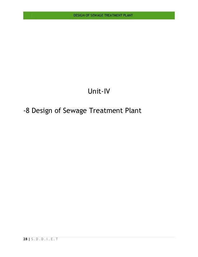 DESIGN OF SEWAGE TREATMENT PLANT 28   S . D . D . I . E . T Unit-IV -8 Design of Sewage Treatment Plant