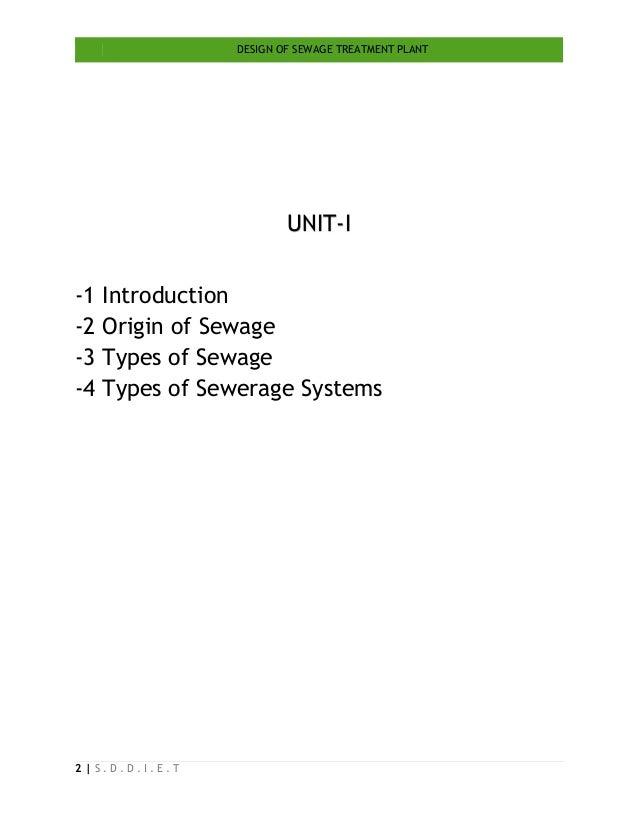 DESIGN OF SEWAGE TREATMENT PLANT 2   S . D . D . I . E . T UNIT-I -1 Introduction -2 Origin of Sewage -3 Types of Sewage -...