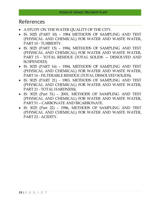 DESIGN OF SEWAGE TREATMENT PLANT 35   S . D . D . I . E . T References  A STUDY ON THE WATER QUALITY OF THE CITY.  IS: 3...