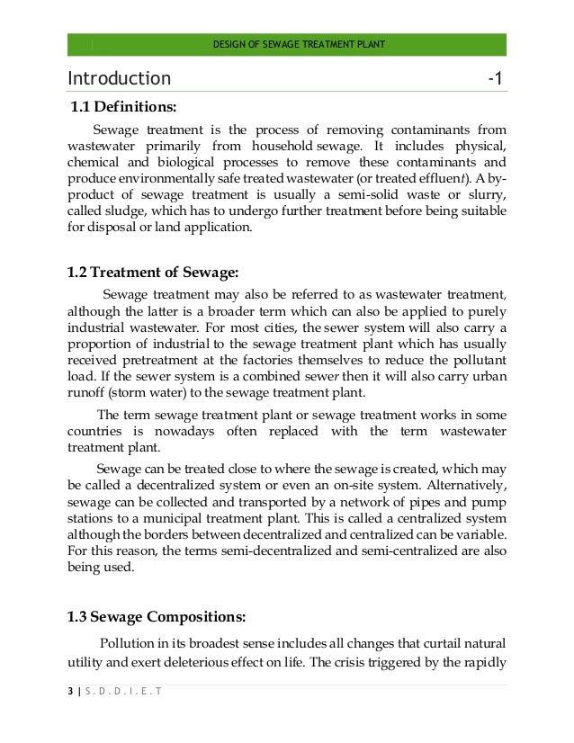 DESIGN OF SEWAGE TREATMENT PLANT 3   S . D . D . I . E . T Introduction -1 1.1 Definitions: Sewage treatment is the proces...