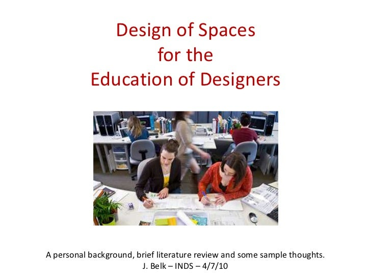 Design of Spaces                   for the           Education of DesignersA personal background, brief literature review ...