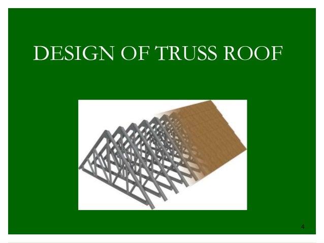 DESIGN OF TRUSS ROOF 4 ...