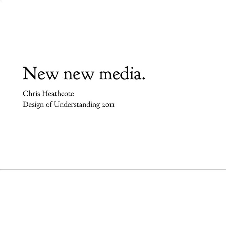 New new media.Chris HeathcoteDesign of Understanding 2011