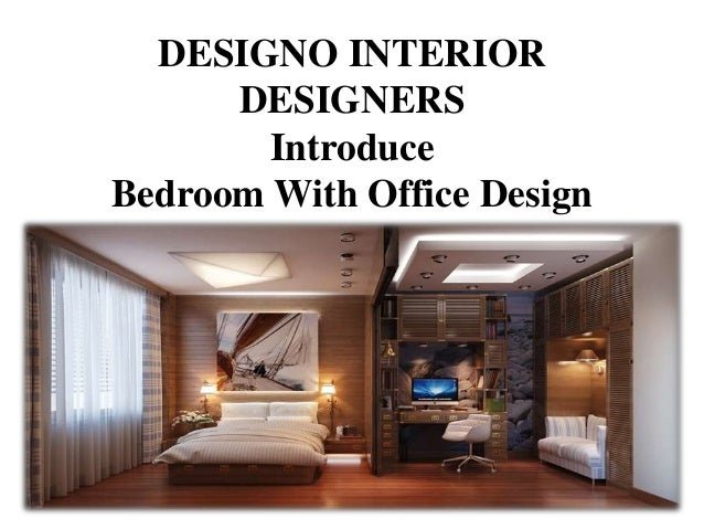 DESIGNO INTERIOR DESIGNERS Introduce Bedroom With Office Design