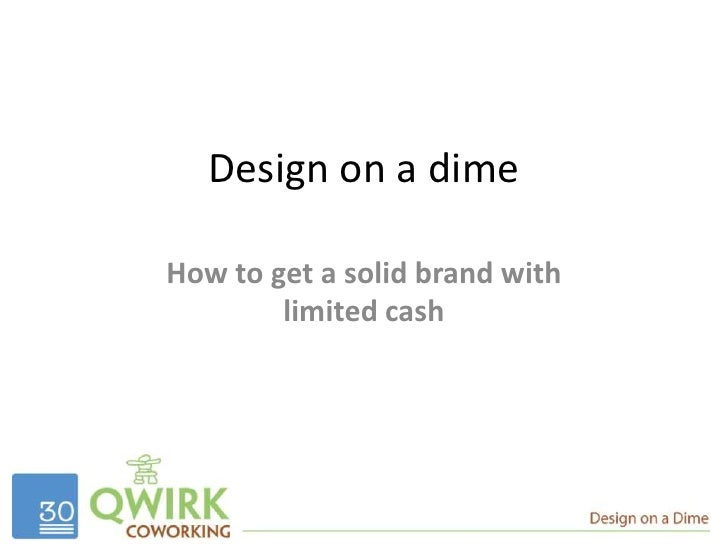 Design on a dime<br />How to get a solid brand with limited cash<br />