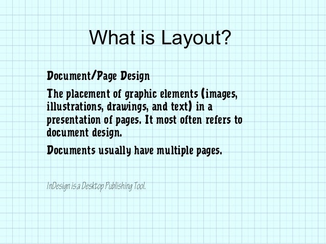 What is Layout? Document/Page Design The placement of graphic elements (images, illustrations, drawings, and text) in a pr...