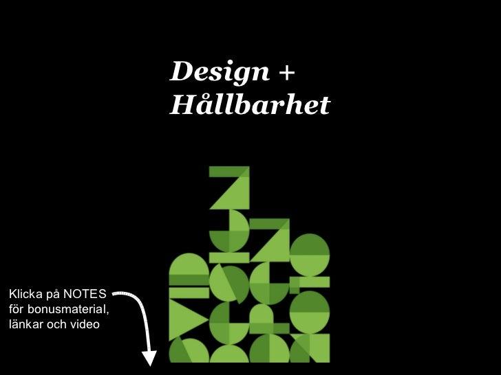 Design +  Hållbarhet Klicka på NOTES för bonusmaterial, länkar och video