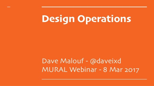 Design Operations Dave Malouf - @daveixd MURAL Webinar - 8 Mar 2017