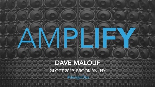 AMPLIFY DAVE MALOUF 24 OCT 2019, BROOKLYN, NY #designOps 1