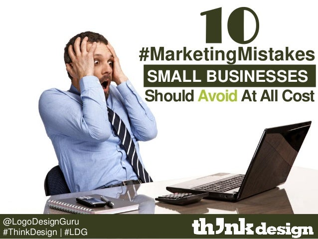 10 SMALL BUSINESSES #MarketingMistakes Should Avoid At All Cost @LogoDesignGuru #ThinkDesign | #LDG