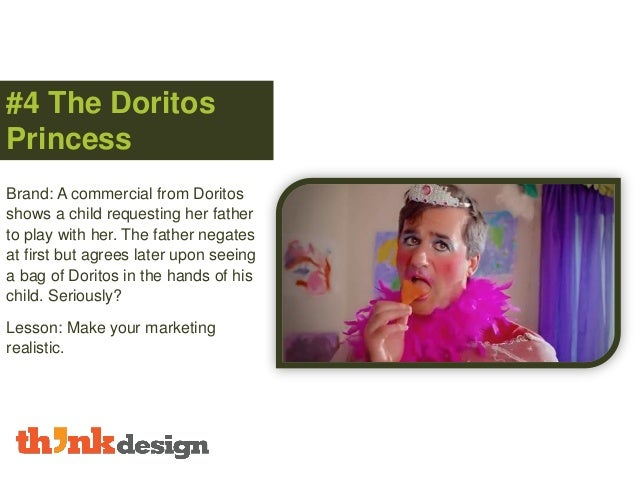 #4 The Doritos Princess Brand: A commercial from Doritos shows a child requesting her father to play with her. The father ...