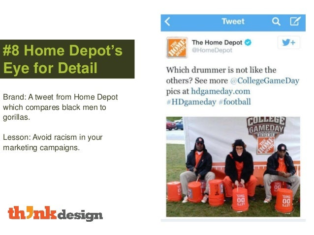 #8 Home Depot's Eye for Detail Brand: A tweet from Home Depot which compares black men to gorillas. Lesson: Avoid racism i...