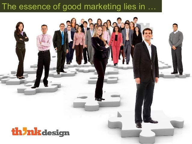 The essence of good marketing lies in …