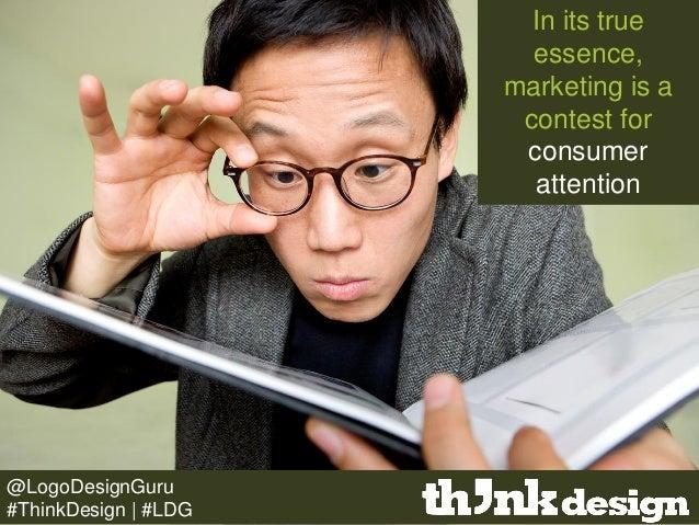 In its true essence, marketing is a contest for consumer attention @LogoDesignGuru #ThinkDesign | #LDG