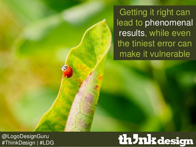 Getting it right can lead to phenomenal results, while even the tiniest error can make it vulnerable @LogoDesignGuru #Thin...