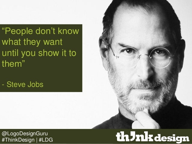 """""""People don't know what they want until you show it to them"""" - Steve Jobs @LogoDesignGuru #ThinkDesign 