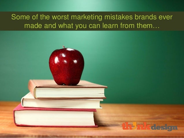 Some of the worst marketing mistakes brands ever made and what you can learn from them…