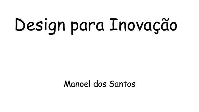 Design para Inovação      Manoel dos Santos