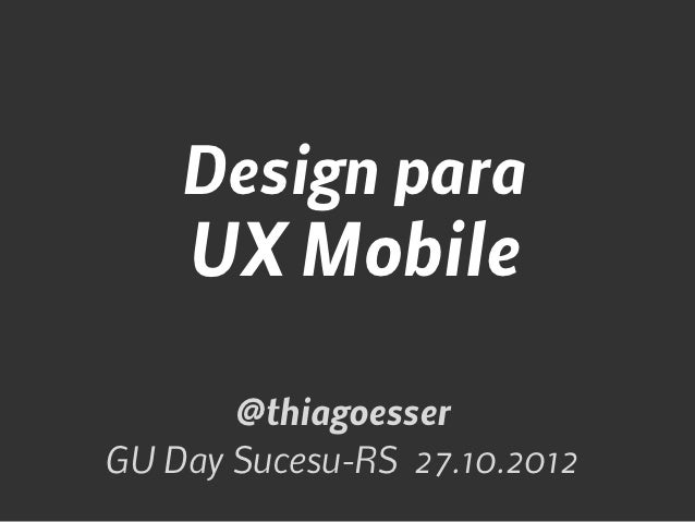 Design para    UX Mobile       @thiagoesserGU Day Sucesu-RS 27.10.2012