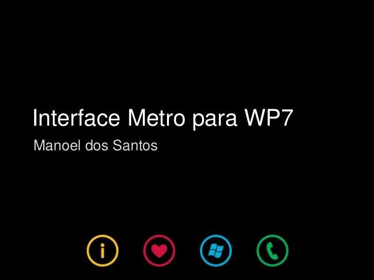 Interface Metro para WP7<br />Manoel dos Santos<br />