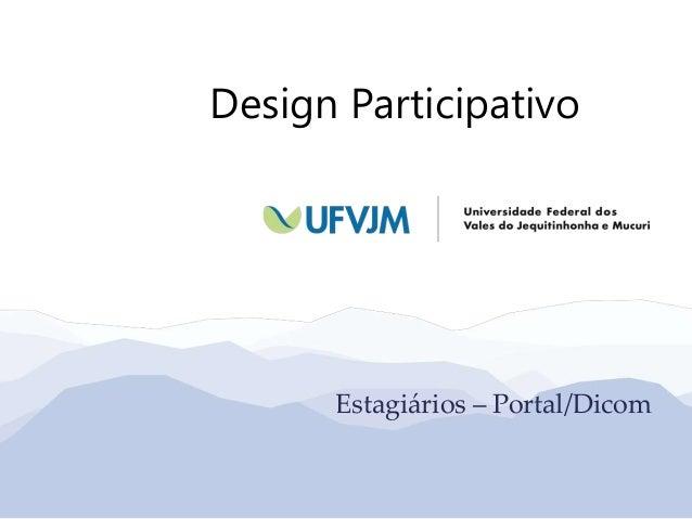 Design Participativo Estagiários – Portal/Dicom