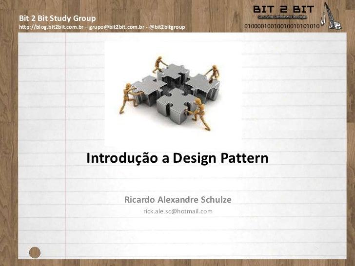 Introdução a Design Pattern<br />Ricardo Alexandre Schulze<br />rick.ale.sc@hotmail.com<br />